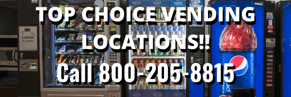 TOP CHOICE VENDING LOCATIONS!