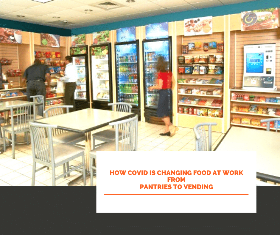 How Covid Is Changing Food At Work from Pantries to Vending